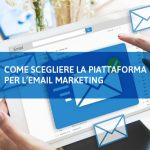 Come scegliere la piattaforma per l'email marketing